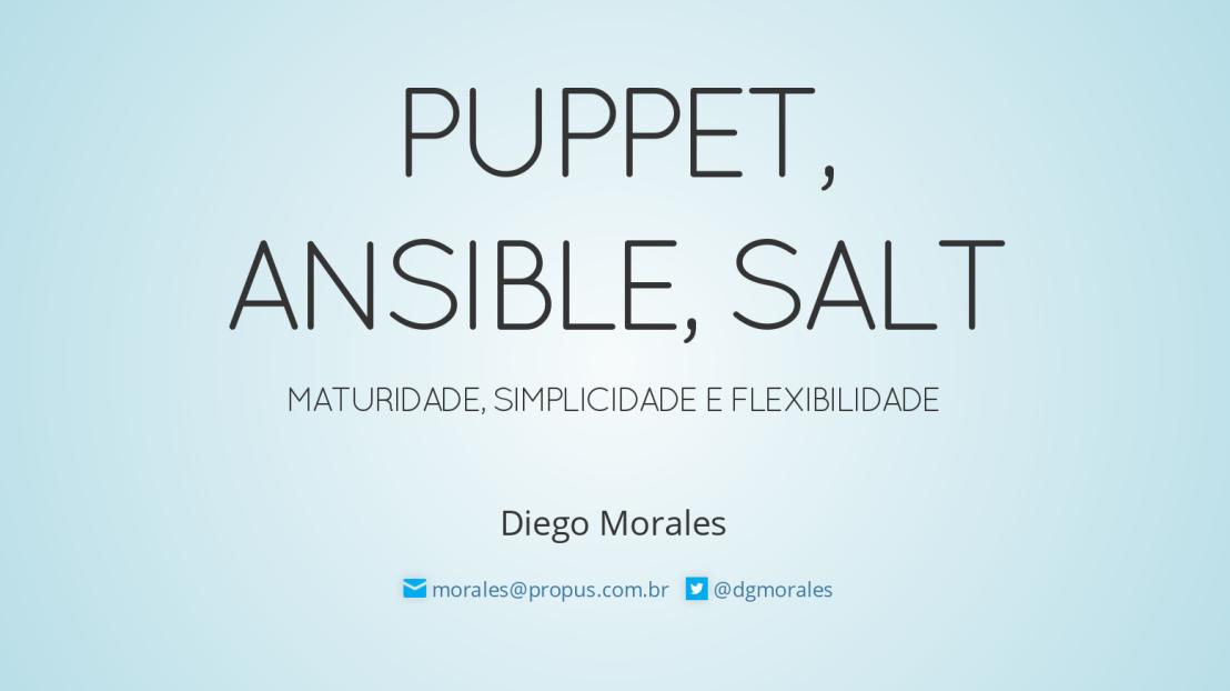 Puppet, Ansible, Salt: Maturidade, Simplicidade eFlexibilidade